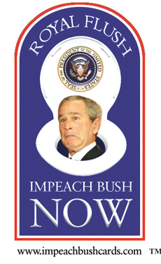 Royal Flush: Impeach Bush Now